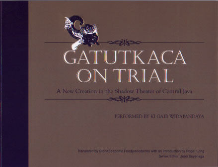 Gatutkaca on trial: a n ew creation in the shadow theater of Central Java