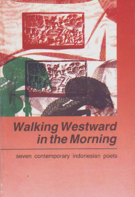 Walking Westward in the Morning: Seven Contemporary Indonesian Poets